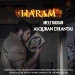 Jangan Pernah Sekalipun Kau Letakkan Al Quran Di Lantai
